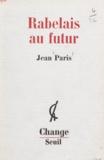 Jean Paris et Jean-Pierre Faye - Rabelais au futur.