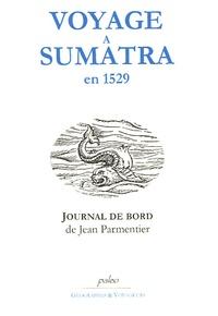 Jean Parmentier - Voyage à Sumatra en 1529 - Journal de bord de Jean Parmentier, navigateur Dieppois.