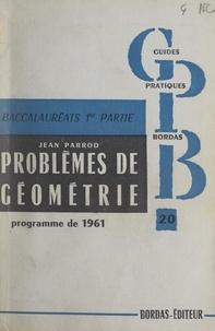 Jean Parrod et H. Bordas - Problèmes de mathématiques (2) - Première A'CC'MM'T. Géométrie. Programme de 1961.