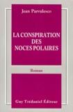 Jean Parvulesco - La conspiration des noces polaires.