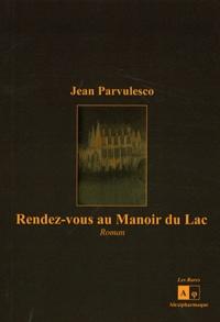 Jean Parvulesco - Rendez-vous au Manoir du Lac.