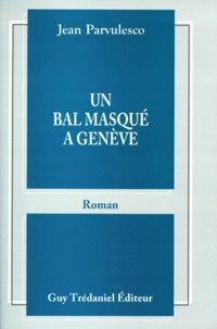 Jean Parvulesco - Un bal masqué à Genève.