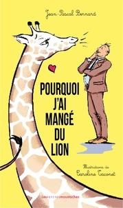Jean-Pascal Bernard - Pourquoi j'ai mangé du lion.