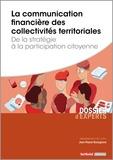 Jean-Pascal Bonsignore - La communication financière des collectivités territoriales - De la stratégie à la participation citoyenne.