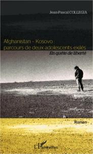 Jean-Pascal Collegia - Afghanistan-Kosovo : parcours de deux adolescents exilés - En quête de liberté.