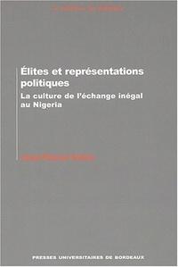 Jean-Pascal Daloz - Elites et représentations politiques. - La culture de l'échange inégal au Nigeria.