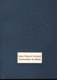 Jean-Pascal Dubost - Continuation de détails (journal fantasque).