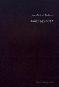Jean-Pascal Dubost - Fantasqueries.