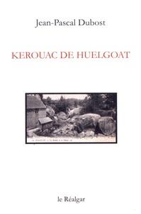 Jean-Pascal Dubost - Kerouac de Huelgoat.