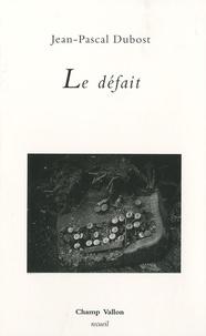 Jean-Pascal Dubost - Le défait.