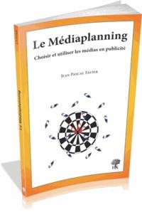 Jean-Pascal Favier - Le Médiaplanning - Choisir et utiliser les médias en publicité.
