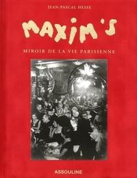 Jean-Pascal Hesse - Maxim's, miroir de la vie parisienne.