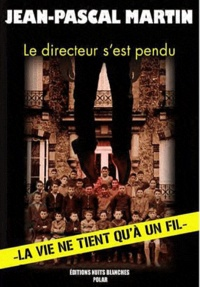 Jean-Pascal Martin - Le directeur s'est pendu.