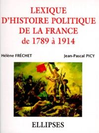 Jean-Pascal Picy et Hélène Fréchet - Lexique d'histoire politique de la France de 1789 à 1914.