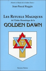 Jean-Pascal Ruggiu - Les rituels magiques de l'ordre hermétique de la Golden Dawn.