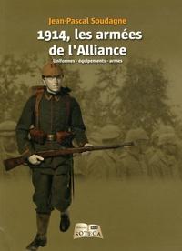 Jean-Pascal Soudagne - 1914, les armées de l'Alliance - Uniformes - équipements - armes.