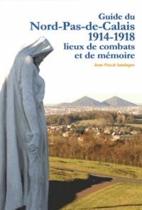 Jean-Pascal Soudagne - Guide du Nord-Pas-de-Calais 1914-1918 - Lieux de combats et de mémoire.
