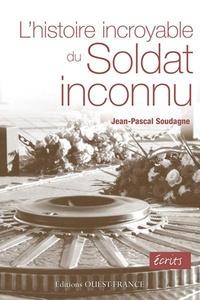 Jean-Pascal Soudagne - L'histoire incroyable du Soldat inconnu.