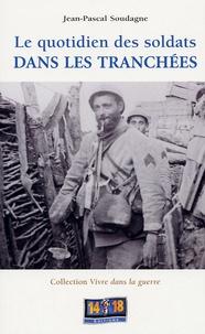 Jean-Pascal Soudagne - Le quotidien des soldats dans les tranchées.