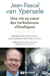 Jean-Pascal Van Ypersele - Une vie au coeur des turbulences climatiques.