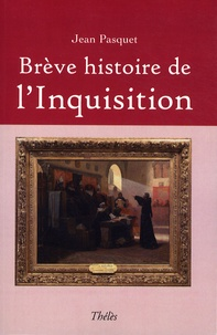 Jean Pasquet - Brève histoire de l'Inquisition en Europe - Hérésies cathare et vaudoise ; Les croisades albigeoise ; Les Inquisitions européennes médiévales et modernes.