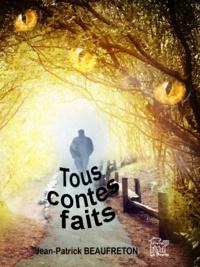 Jean-patr Beaufreton - BEAUFRETON Jean-Patrick -Tous contes faits.