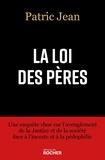 Jean Patric - La loi des pères - Une enquête choc sur l'aveuglement de la Justice et de la société face à l'inceste et à la pédophilie.