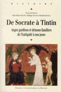 Jean-Patrice Boudet et Philippe Faure - De Socrate à Tintin - Anges gardiens et démons familiers de l'Antiquité à nos jours.