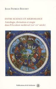 Jean-Patrice Boudet - Entre science et nigromance - Astrologie, divination et magie dans l'Occident médiéval (XIIe-Xve siècle).