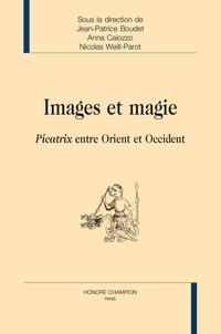 Jean-Patrice Boudet et Anna Caiozzo - Images et magie - Picatrix entre Orient et Occident.