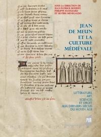 Jean-Patrice Boudet et Philippe Haugeard - Jean de Meun et la culture médiévale - Littérature, art, sciences et droit aux derniers siècles du Moyen Age.