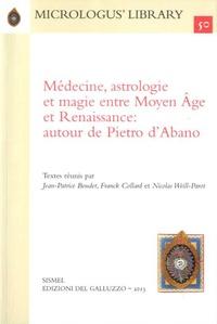 Jean-Patrice Boudet et Franck Collard - Médecine, astrologie et magie entre Moyen Age et Renaissance : autour de Pietro d'Abano.