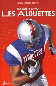 Jean-Patrice Martel - Raconte-moi les Alouettes.