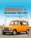 Jean-Patrick Baraillé et Philippe Dufresne - Renault 4 - Alle Modelle 1961 - 1994: Vom Prototyp zur Serie, Weiterentwicklung in allen Details, Spezial-, Sport- und Allradmodelle, Zubehör.