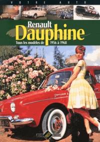 Jean-Patrick Baraillé - Renault Dauphine - Tous les modèles de 1956 à 1968.