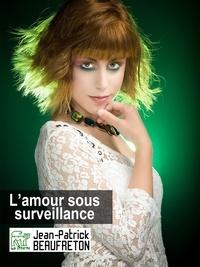 Jean-Patrick Beaufreton - L'amour sous surveillance.