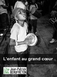 Jean-Patrick Beaufreton - L'enfant au grand coeur.