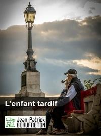 Téléchargement gratuit d'ebook français L'enfant tardif par Jean-Patrick Beaufreton
