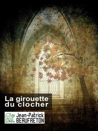 Jean-Patrick Beaufreton - La girouette du clocher.