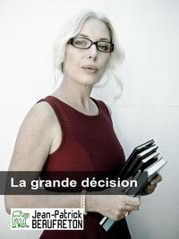 Jean-Patrick Beaufreton - La grande décision.