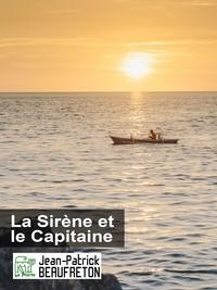 Jean-Patrick Beaufreton - La Sirène et le Capitaine.