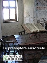 Jean-Patrick Beaufreton - Le presbytère ensorcelé.