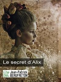 Jean-Patrick Beaufreton - Le secret d'Alix.