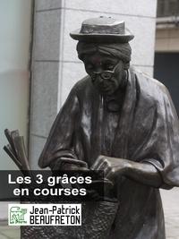 Jean-Patrick Beaufreton - Les 3 grâces en courses.