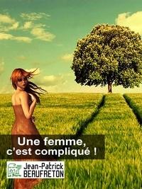 Jean-Patrick Beaufreton - Une femme, c'est compliqué.