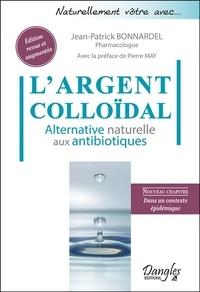 Jean-Patrick Bonnardel - L'Argent colloïdal - Alternative naturelle aux antibiotiques.