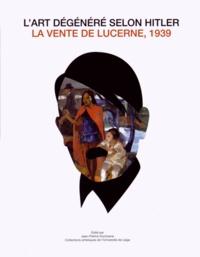 Jean-Patrick Duchesne - L'art dégénéré selon Hitler - La vente de Lucerne, 1939.