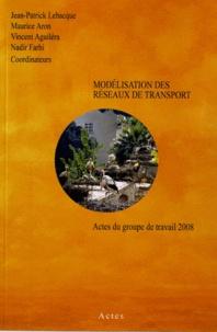 Jean-Patrick Lebacque et Maurice Aron - Modélisation des réseaux de transport - Actes du groupe de travail 2008.