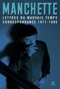 Jean-Patrick Manchette - Lettres du mauvais temps - Correspondance 1977-1995.