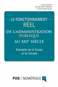Jean-Patrick Villeneuve et Jean-François Savard - Le fonctionnement réel de l'administration publique au XXIe siècle - Exemples de la Suisse et du Canada.